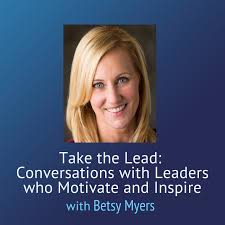 Take the Lead Betsy Myers Jeffery Tobias Halter interview and podcast